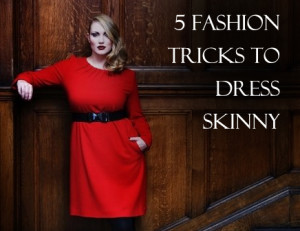 Look and Stay Slim: The 5 Best Fashion Tricks