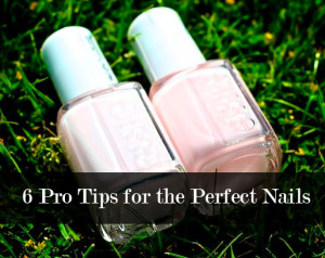 6 Pro Tips for the Perfect Nails