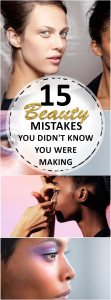 15 Beauty Mistakes You Didn't Know You Were Making