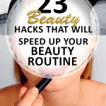 23 Beauty Hacks that Will Speed up Your Beauty Routine