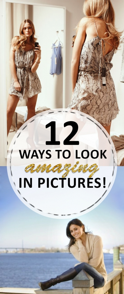 12 Ways to Look Amazing in Pictures!