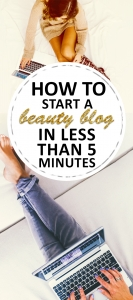 How to Start a Beauty Blog in Less than 5 Minutes